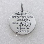 Take Pride in how far you have come, have faith in how far you can go pendant